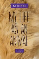 My Life As an Animal : Stories by Laurie Stone (2016, Paperback)