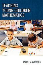 Teaching Young Children Mathematics Schwartz, Sydney L. Books-Good Condition