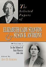 The Selected Papers of Elizabeth Cady Stanton and Susan B. Anthony Vol. 1 :...