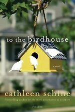 To the Birdhouse by Cathleen Schine (2011, Paperback)