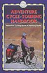 Adventure Cycle-Touring Handbook: A Worldwide Cycling Route & Planning Guide, Lo