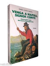 Mario Costa Cardol VENGA A NAPOLI, SIGNOR CONTE Mursia Libro storia risorgimento