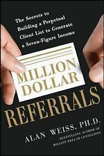 Million Dollar Referrals : The Secrets to Building a Perpetual Client List to...