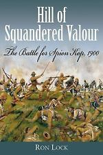 HILL OF SQUANDERED VALOUR: The Battle for Spion Kop, 1900, , Lock, Ron, Good, 20