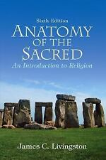 Anatomy of the Sacred : An Introduction to Religion by James C. Livingston 6thed