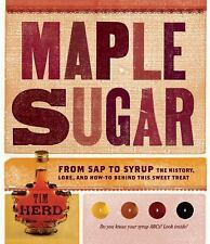 Maple Sugar: From Sap to Syrup: The History, Lore, and How-To Behind-ExLibrary