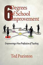 NEW - Six Degrees of School Improvement: Empowering a New Profession of Teaching