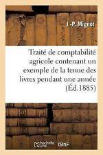 Traite de Comptabilite Agricole Contenant un Exemple de la Tenue des Livres...