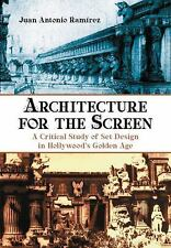 Architecture for the Screen : A Critical Study of Set Design in Hollywood's...
