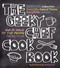 The Geeky Chef Cookbook : 50 Real-Life Recipes for Your Favorite Fantasy...