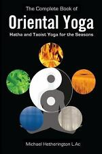The Complete Book of Oriental Yoga: Hatha and Taoist Yoga for the Seasons by...