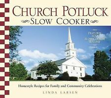 Church Potluck Slow Cooker : Homestyle Recipes for Family and Community...