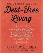 The Spender's Guide to Debt-Free Living : How a Spending Fast Helped Me Get...
