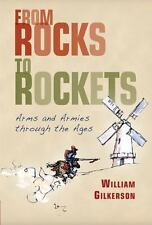 From Rocks to Rockets: Arms and Armies through the Ages (General Military) by G