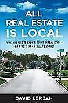 All Real Estate Is Local: What You Need to Know to Profit in Real Estate - in a
