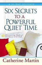 Six Secrets to a Powerful Quiet Time: Discovering Radical Intimacy with God, Mar