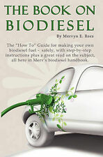 The Book on Biodiesel: The How to Guide for Making Your Own Biodiesel Fuel -...