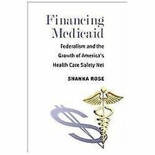 Financing Medicaid: Federalism and the Growth of America's Health Care Safety Ne