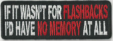 IF IT WERE NOT FOR FLASHBACKS, I'D HAVE NO MEMORY AT ALL - IRON or SEW ON PATCH