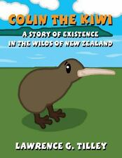 Colin the Kiwi : A Story of Existance in the Wilds of New Zealand by Lawrence...