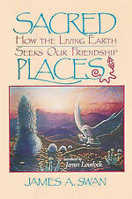 Sacred Places: How the Living Earth Seeks Our Friendship, Swan, James A., New Co