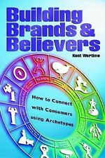 Building Brands & Believers: How to Connect with Consumers Using Archetypes, Wer