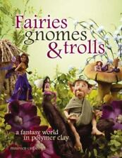 Fairies, Gnomes & Trolls: Create a Fantasy World in Polymer Clay BRAND NEW