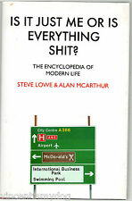 Is it Just Me or is Everything Shit? by Steve Lowe & Alan McArthur (hardback)