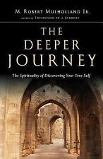 The Deeper Journey : The Spirituality of Discovering Your True Self by M. Robert