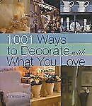 1,001 Ways to Decorate with What You Love