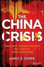 The China Crisis : How China's Economic Collapse Will Lead to Global...
