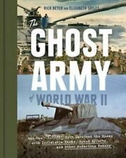 The Ghost Army of World War II : How One Top-Secret Unit Deceived the Enemy...
