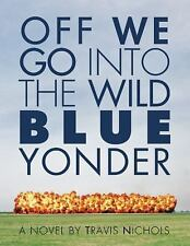 Off We Go into the Wild Blue Yonder by Travis Nichols (2010, Paperback)