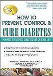 How to Prevent, Control, and Cure Diabetes : Minimize the Impact Diabetes Has