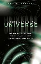 Interdimensional Universe: The New Science of UFOs, Paranormal Phenomena and Oth