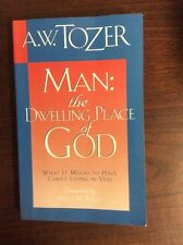 Man : The Dwelling Place of God: What It Means to Have Christ Living in You by A