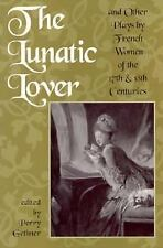The Lunatic Lover: Plays by French Women of the 17th & 18th Centuries by