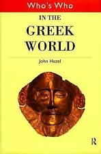 Who's Who in the Greek World (Routledge Who's Who... Series), John Hazel, Good C