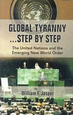 Global Tyranny...Step by Step: The United Nations and the Emerging New World...