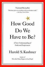 How Good Do We Have to Be? : A New Understanding of Guilt and Forgiveness by...