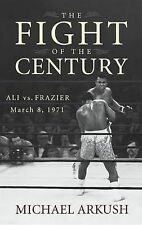 The Fight of the Century : Ali vs. Frazier March 8 1971 by Michael Arkush...