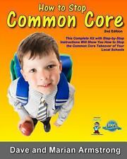 How to Stop Common Core 2nd Edition: A Step-by-Step Kit for Stopping Common Core