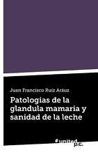 Patologias de la Glandula Mamaria y Sanidad de la Leche by Juan Francisco...