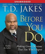 Before You Do: Making Great Decisions That You Won't Regret, Jakes, T.D.