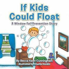 If Kids Could Float : A Window Fall Prevention Story by Becca Keen Cunningham...