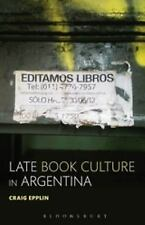 Late Book Culture in Argentina by Craig Epplin (2016, Paperback)