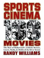 Sports Cinema - 100 Movies: The Best of Hollywood's Athletic Heroes, Losers, Myt
