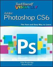 Teach Yourself VISUALLY (Tech) Ser.: Adobe Photoshop CS6 114 by Mike...