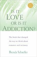 Is It Love or Is It Addiction? : The Book That Changed the Way We Think about...