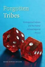Forgotten Tribes: Unrecognized Indians and the Federal Acknowledgment Process Ma